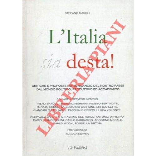 L'italia Sia Desta! Critiche E Proposte Per Il Rilancio Del Nostro Paese Dal Mondo Politico, Produttivo Ed Accademico