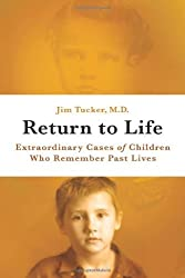 Return to Life: Extraordinary Cases of Children Who Remember Past Lives by Jim B. Tucker (2013-12-03)