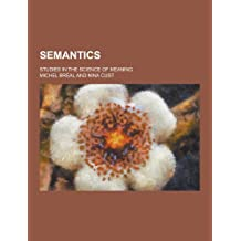 Semantics; Studies in the Science of Meaning