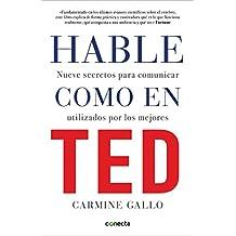Hable Como en Ted: Nueve Secretos Para Comunicar Utilizados Por los Mejores
