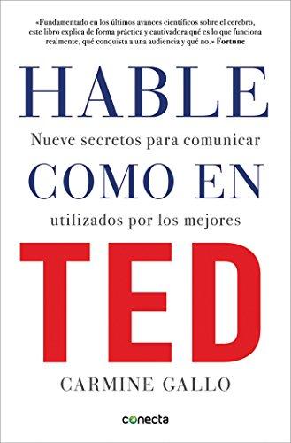 Hable como en TED: Nueve secretos para comunicar utilizados por los mejores (CONECTA) por Carmine Gallo
