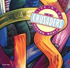 The Crusaders - Life In The Modern World