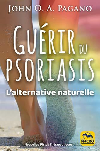 Guérir du psoriasis: L'alternative naturelle