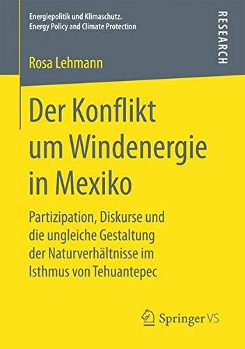 Der Konflikt um Windenergie in Mexiko: Partizipation, Diskurse und die ungleiche Gestaltung der Naturverhältnisse im Isthmus von Tehuantepec ... Energy Policy and Climate Protection)
