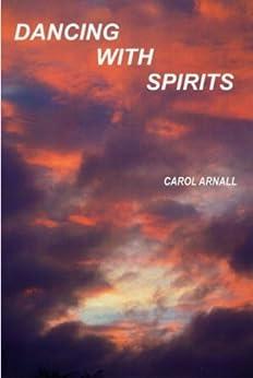 Dancing With Spirits by [Arnall, Carol]