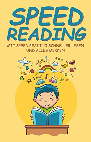 Speed Reading: Mit Speed Reading schneller lesen und alles merken: Mit 10 Tage challenge