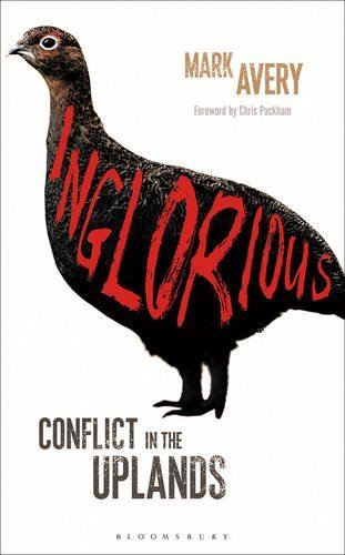 Inglorious: Conflict in the Uplands by Mark Avery (2015-10-27)