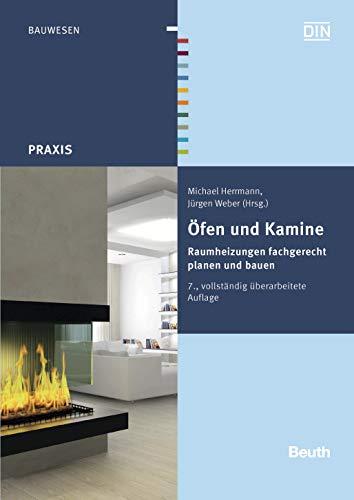 Öfen und Kamine: Raumheizungen fachgerecht planen und bauen (Beuth Praxis) (Kamin Bau)