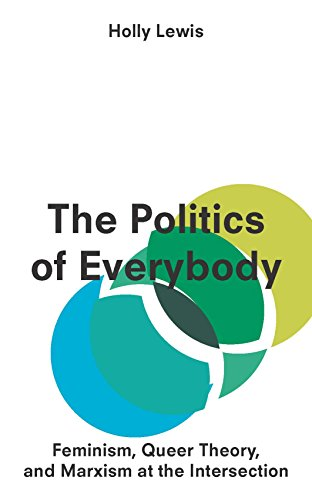 The Politics of Everybody: Feminism, Queer Theory, and Marxism at the Intersection (English Edition) Floyd Holly