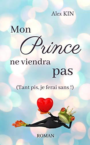 Mon prince ne viendra pas: (Tant pis, je ferai sans !)