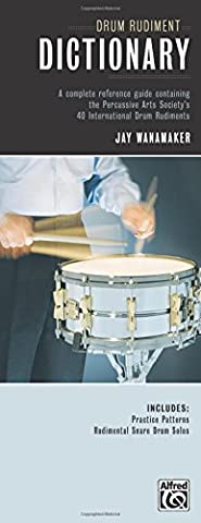 Drum Rudiment Dictionary: A Complete Reference Guide Containing the Percussive Arts Society's 40 International Drum