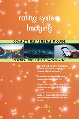 rating system Imaging All-Inclusive Self-Assessment - More than 700 Success Criteria, Instant Visual Insights, Comprehensive Spreadsheet Dashboard, Auto-Prioritized for Quick Results (X-rating)