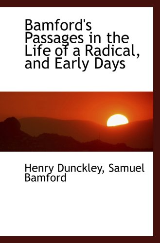 Bamford's Passages in the Life of a Radical, and Early Days