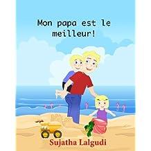 Livres pour enfants: Mon papa est le meilleur: Un livre illustré pour célèbrer les papas. Un livre d'images pour les enfants. French Edition. Livre en francais