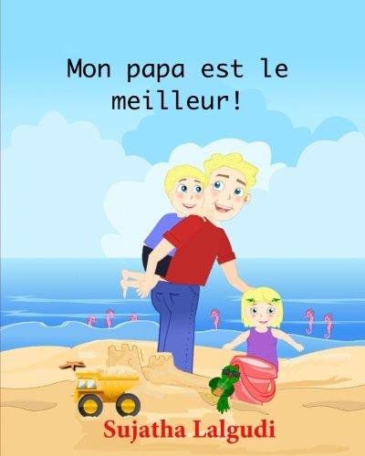 Livres pour enfants: Mon papa est le meilleur: Un livre illustré pour célèbrer les papas. Un livre d'images pour les enfants. French Edition. Livre en francais par Sujatha Lalgudi
