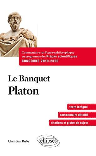 Le Banquet - Platon. Commentaire sur l'oeuvre philosophique au programme des prépas scientifiques 1re et 2e années - Concours 2019-2020
