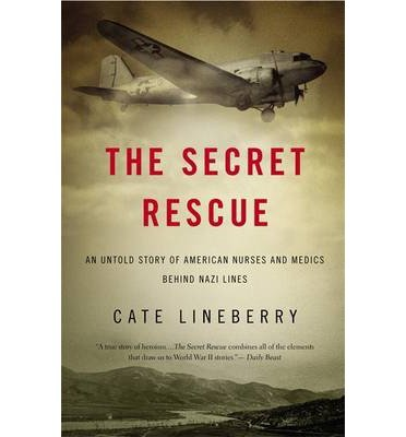 [(The Secret Rescue: An Untold Story of American Nurses and Medics Behind Nazi Lines)] [Author: Cate Lineberry] published on (June, 2014)