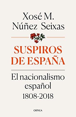 Suspiros de España: El nacionalismo español 1808-2018 (Contrastes) por Xosé M. Núñez Seixas