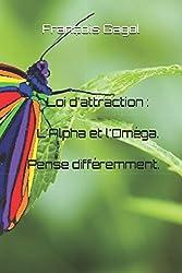 Loi d'attraction : L'Alpha et l'Oméga. Pense différemment.