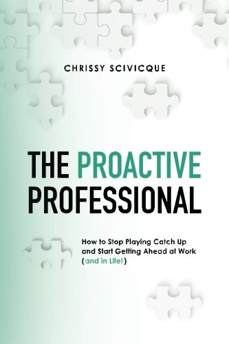 the-proactive-professional-how-to-stop-playing-catch-up-and-start-getting-ahead-at-work-and-in-life