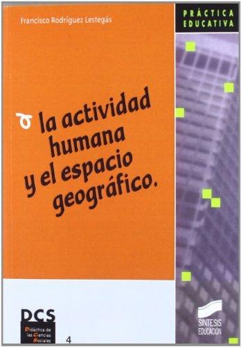 La actividad humana y el espacio geográfico (Síntesis educación) por Francisco Rodríguez Lestegás