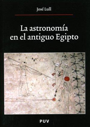 La astronomía en el antiguo Egipto, 2a ed. (Oberta) por José Lull García