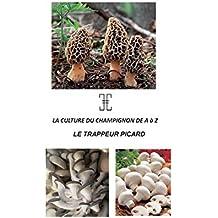 La culture du champignon de A à Z : Le trappeur picard