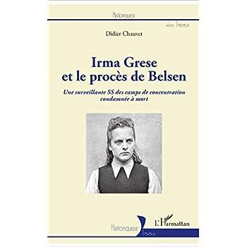 Irma Grese et le procès de Belsen: Une surveillante SS des camps de concentration condamnée à mort