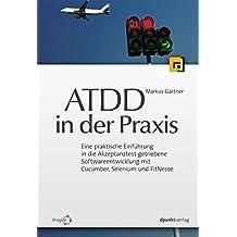 ATDD in der Praxis: Eine praktische Einführung in die Akzeptanztest-getriebene Softwareentwicklung mit Cucumber, Selenium und FitNesse