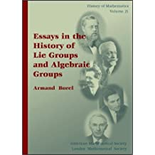 Essays in the History of Lie Groups and Algebraic Groups (History of Mathematics, V. 21) by Armand Borel (2001-08-07)