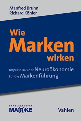 Wie Marken wirken: Impulse aus der Neuroökonomie für die Markenführung