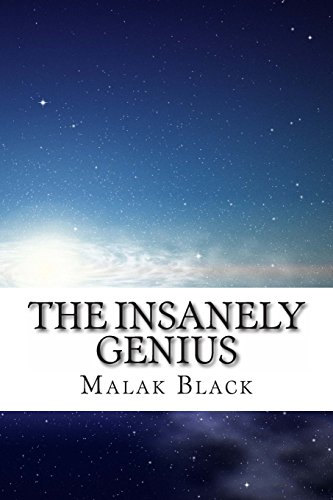 The Insanely Genius: A fictional autobiography written by one with Einstein's IQ (Memoirs of Malak Black, Band 1)