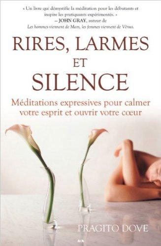 Rires, larmes et silence - Méditations expressives pour calmer votre esprit