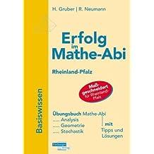 Erfolg im Mathe-Abi 2009 Rheinland-Pfalz Basiswissen: Grundkurs und Leistungskurs. Analysis, Geometrie, Stochastik mit Tipps und Lösungen
