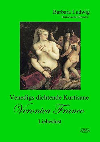 Venedigs dichtende Kurtisane Veronica Franco (3): Liebeslust