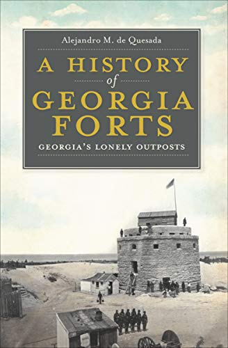 A History of Georgia Forts: Georgia's Lonely Outposts
