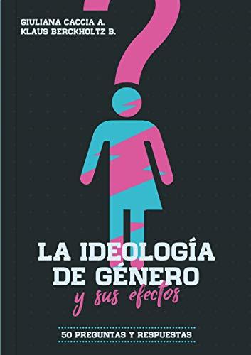 La ideología de género y sus efectos: 50 preguntas y respuestas ...
