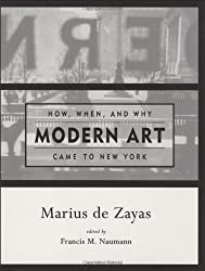 How, When and Why Modern Art Came to New York (Graham Foundation, MIT Press Contemporary Architectural Discourse) by Marius De Zayas (1998-09-02)