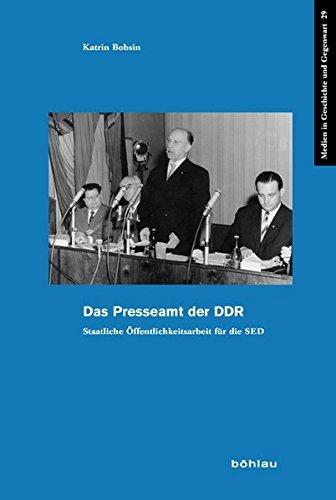 Das Presseamt der DDR: Staatliche Ã-ffentlichkeitsarbeit für die SED (Medien in Geschichte und Gegenwart) by Katrin Bobsin (2013-05-01)
