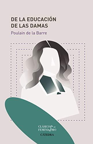 De la Educación de las Damas (Feminismos) por Poulain de la Barre