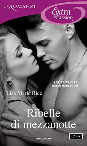 Ribelle di mezzanotte (I Romanzi Extra Passion) di [Rice, Lisa Marie]
