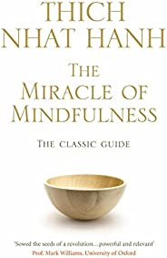 The Miracle Of Mindfulness: The Classic Guide to Meditation by the World's Most Revered Master (Classic Ed