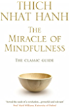 The Miracle Of Mindfulness: The Classic Guide to Meditation by the World's Most Revered Master