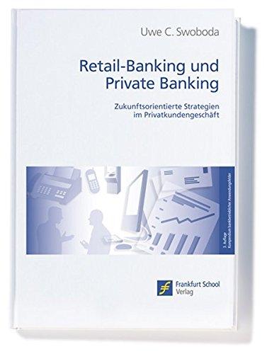 Retail-Banking und Private Banking. Zukunftsorientierte Strategien im Privatkundengeschäft (Kompendium bankbetrieblicher Anwendungsfelder)