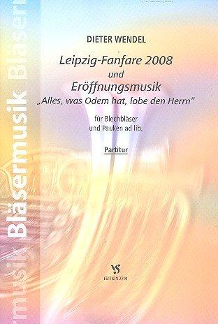 Leipzig-Fanfare 2008 und Eröffnungsmusik: für Blechbläser-Ensemble (Pauken ad lib)