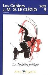 Les cahiers J.-M.G. Le Clézio, N° 5/2012 : La tentation poétique