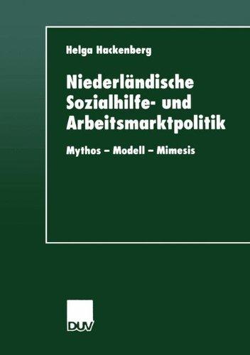 Niederländische Sozialhilfe- und Arbeitsmarktpolitik. Mythos - Modell - Mimesis (DUV Sozialwissenschaft)