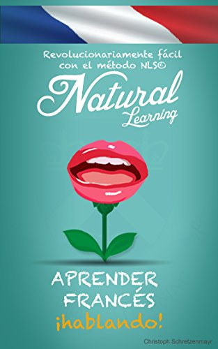 Descargar Libro APRENDER FRANCÉS ¡HABLANDO! + AUDIO: Curso de francés para principiantes. Hablar francés fluentemente - practicar - rápido y fácil - método NLS de Natural Learning