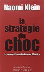 La stratégie du choc - La montée d'un capitalisme du désastre de Naomi Klein