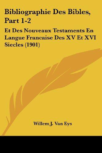 Bibliographie Des Bibles, Part 1-2: Et Des Nouveaux Testaments En Langue Francaise Des XV Et XVI Siecles (1901)